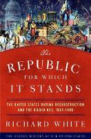 The Republic for Which It Stands: The United States during Reconstruction and the Gilded Age, 1865-1896 - Oxford History of the United States (Paperback)