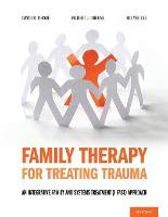 Family Therapy for Treating Trauma: An Integrative Family and Systems Treatment (I-FAST) Approach (Paperback)