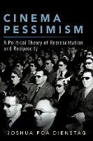 Cinema Pessimism: A Political Theory of Representation and Reciprocity (Paperback)