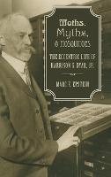 Moths, Myths, and Mosquitoes: The Eccentric Life of Harrison Dyar (Hardback)