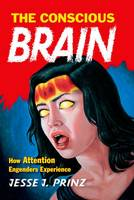 The Conscious Brain: How Attention Engenders Experience - Philosophy of Mind Series (Paperback)