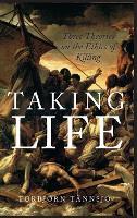 Taking Life: Three Theories on the Ethics of Killing (Hardback)