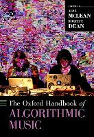 The Oxford Handbook of Algorithmic Music - Oxford Handbooks (Hardback)