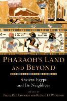 Pharaoh's Land and Beyond: Ancient Egypt and Its Neighbors (Hardback)