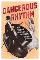 Dangerous Rhythm: Why Movie Musicals Matter (Paperback)