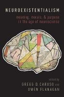 Neuroexistentialism: Meaning, Morals, and Purpose in the Age of Neuroscience (Hardback)