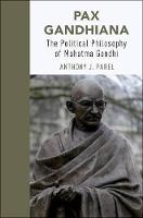 Pax Gandhiana: The Political Philosophy of Mahatma Gandhi (Hardback)