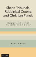 Sharia Tribunals, Rabbinical Courts, and Christian Panels: Religious Arbitration in America and the West (Hardback)