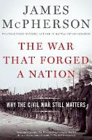 The War That Forged a Nation: Why the Civil War Still Matters (Paperback)