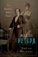 Marius Petipa: The Emperor's Ballet Master (Hardback)