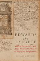 Edwards the Exegete: Biblical Interpretation and Anglo-Protestant Culture on the Edge of the Enlightenment (Paperback)