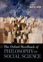 The Oxford Handbook of Philosophy of Social Science - Oxford Handbooks (Paperback)