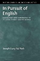 In Pursuit of English: Language and Subjectivity in Neoliberal South Korea - OXFORD STUDIES SOCIOLINGUISTICS SERIES (Hardback)