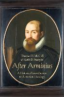 After Arminius: A Historical Introduction to Arminian Theology (Paperback)