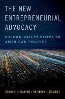 The New Entrepreneurial Advocacy: Silicon Valley Elites in American Politics (Hardback)