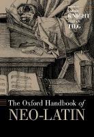 The Oxford Handbook of Neo-Latin - Oxford Handbooks (Paperback)