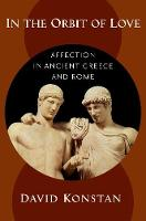 In the Orbit of Love: Affection in Ancient Greece and Rome (Hardback)