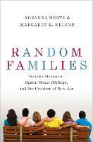 Random Families: Genetic Strangers, Sperm Donor Siblings, and the Creation of New Kin (Hardback)