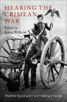 Hearing the Crimean War: Wartime Sound and the Unmaking of Sense (Hardback)