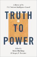 Truth to Power: A History of the U.S. National Intelligence Council (Hardback)