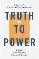 Truth to Power: A History of the U.S. National Intelligence Council (Paperback)