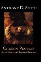 Chosen Peoples: Sacred Sources of National Identity (Hardback)