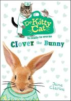 Dr KittyCat is ready to rescue: Clover the Bunny - Dr KittyCat is ready to rescue (Paperback)