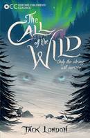 Oxford Children's Classics: The Call of the Wild - Oxford Children's Classics (Paperback)