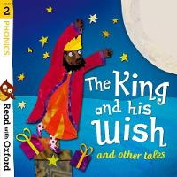 Read with Oxford: Stage 2: Phonics: The King and His Wish and Other Tales - Read with Oxford (Paperback)