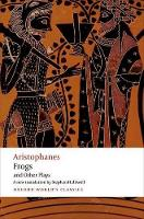 Aristophanes: Frogs and Other Plays: A new verse translation, with introduction and notes - Oxford World's Classics (Paperback)