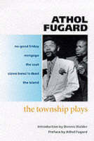 The Township Plays: No-Good Friday; Nongogo; The Coat; Sizwe Bansi is Dead; The Island (Paperback)