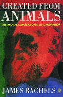 Created from Animals: The Moral Implications of Darwinism (Paperback)