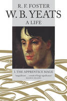W. B. Yeats, A Life I: The Apprentice Mage 1865-1914 (Paperback)