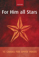 For Him all Stars: 15 Carols for Upper Voices (Sheet music)
