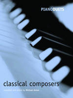 Piano Duets: Classical Composers - Piano Duets edited by Michael Aston (Sheet music)
