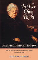 In Her Own Right: The Life of Elizabeth Cady Stanton - Galaxy Books 809 (Paperback)