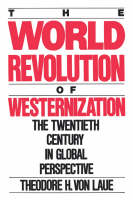 The World Revolution of Westernization: The Twentieth Century in Global Perspective (Paperback)