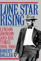 Lone Star Rising: Lyndon Johnson and His Times 1908-1960 (Hardback)