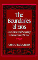 The Boundaries of Eros: Sex Crime and Sexuality in Renaissance Venice - Studies in the History of Sexuality (Paperback)