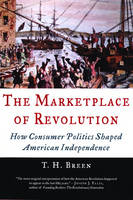 The Marketplace of Revolution: How Consumer Politics Shaped American Independence (Hardback)