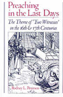 Preaching in the Last Days: The Theme of `Two Witnesses' in the Sixteenth and Seventeenth Centuries (Hardback)