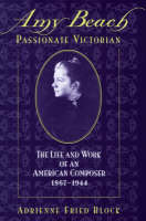 Amy Beach, Passionate Victorian: The Life and Work of an American Composer, 1867-1944 (Hardback)
