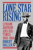 Lone Star Rising: Lyndon Johnson and His Times 1908-1960 (Paperback)
