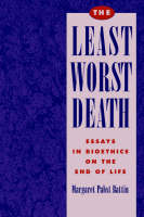 The Least Worst Death: Essays in Bioethics on the End of Life (Paperback)