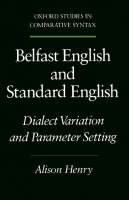 Belfast English and Standard English: Dialect Variation and Parameter Setting - Oxford Studies in Comparative Syntax (Paperback)
