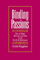 Binding Passions: Tales of Magic, Marriage, and Power at the End of the Renaissance (Paperback)