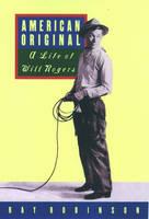 American Original: A Life of Will Rogers (Hardback)