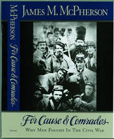 For Cause and Comrades: Why Men Fought in the Civil War (Hardback)