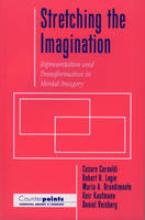 Stretching the Imagination: Representation and Transformation in Mental Imagery - Counterpoints: Cognition, Memory, and Language (Paperback)