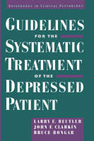 Guidelines for the Systematic Treatment of the Depressed Patient - Guidebooks in Clinical Psychology (Hardback)